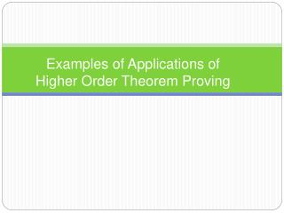 Examples of Applications of  Higher Order Theorem Proving