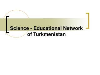 Science - Educational Network of Turkmenistan
