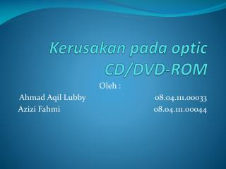 Kerusakan pada  optic CD/DVD-ROM