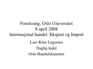 Forelesing, Oslo Universitet 8 april 2008 Internasjonal handel. Eksport og Import