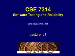 CSE 7314 Software Testing and Reliability Robert Oshana Lecture  # 1