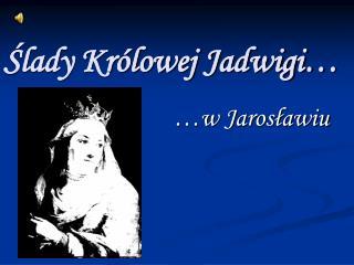 Ślady Królowej Jadwigi…