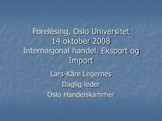 Forelesing, Oslo Universitet 14 oktober 2008 Internasjonal handel. Eksport og Import