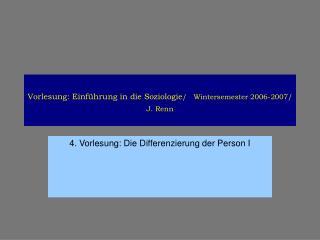 Vorlesung: Einführung in die Soziologie / Wintersemester 2006-2007/ J. Renn