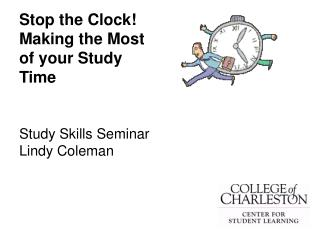 Stop the Clock! Making the Most of your Study Time Study Skills Seminar Lindy Coleman