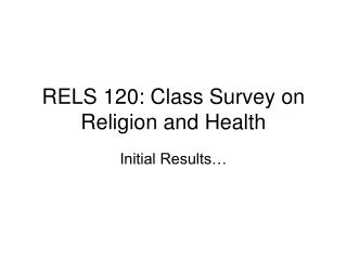 RELS 120: Class Survey on Religion and Health