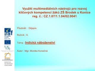 Předmět :  Dějepis Ročník : 6. Téma :  Indická náboženství Autor : Mgr. Monika Konečná