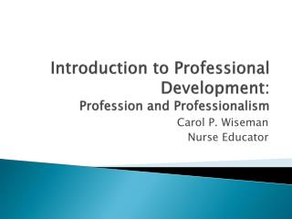 Introduction to Professional Development :  Profession and Professionalism