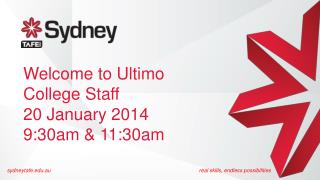 Welcome to Ultimo  College Staff 20 January 2014 9:30am & 11:30am