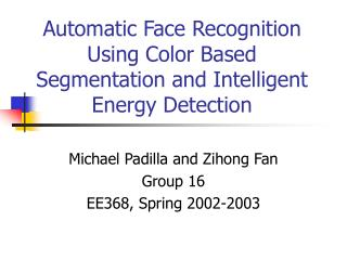 Automatic Face Recognition Using Color Based Segmentation and Intelligent Energy Detection