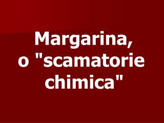 Margarina,  o