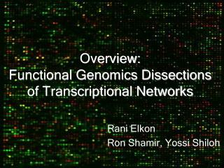 Overview: Functional Genomics Dissections of Transcriptional Networks