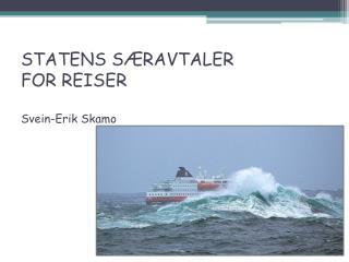STATENS SÆRAVTALER FOR REISER Svein-Erik Skamo