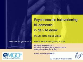 Psychosociale hulpverlening  bij dementie in de 21e eeuw P rof.dr. Rose-Marie Dröes