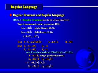 Regular Grammar and Regular Language [Def 3.1] Regular Grammar (use to in lexical analysis)