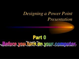 Designing a Power Point Presentation