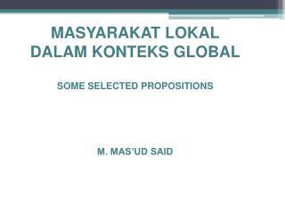 MASYARAKAT LOKAL DALAM KONTEKS  GLOBAL SOME SELECTED PROPOSITIONS M. MAS'UD SAID