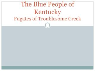 The Blue People of Kentucky Fugates of Troublesome Creek