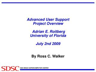Advanced User Support Project Overview  Adrian E. Roitberg University of Florida  July 2nd 2009