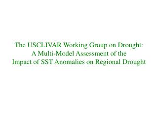 The US CLIVAR Drought Working Group usclivar/Organization/drought-wg.html