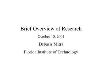 Brief Overview of Research October 10, 2001 Debasis Mitra Florida Institute of Technology