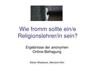 Wie fromm sollte ein/e Religionslehrer/in sein?