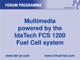 Multimedia powered by the IdaTech FCS 1200 Fuel Cell system