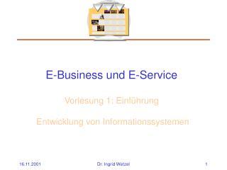 E-Business und E-Service Vorlesung 1: Einführung  Entwicklung von Informationssystemen