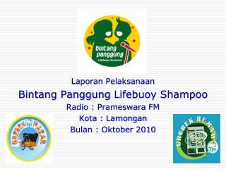 Laporan Pelaksanaan Bintang Panggung  Lifebuoy Shampoo Radio :  Prameswara  FM Kota :  Lamongan