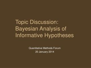 Topic Discussion:  Bayesian Analysis of Informative Hypotheses