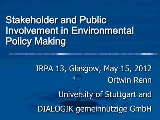 Stakeholder and Public  Involvement  in Environmental Policy Making