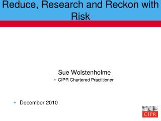 Reduce, Research and Reckon with Risk