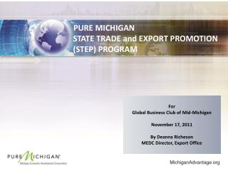 PURE MICHIGAN         STATE TRADE and EXPORT PROMOTION    (STEP) PROGRAM