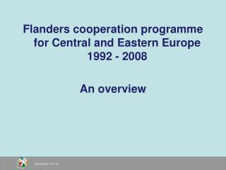Flanders cooperation programme for Central and Eastern Europe 1992 - 2008 An overview