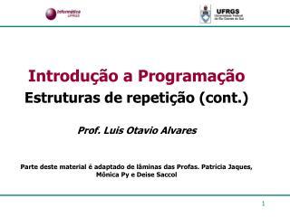 Introdução a Programação Estruturas de repetição (cont.) Prof. Luis Otavio Alvares