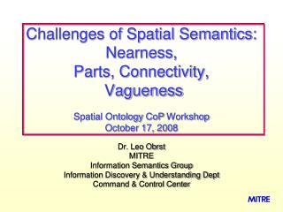 Dr. Leo Obrst MITRE  Information Semantics Group Information Discovery & Understanding Dept
