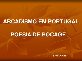 ARCADISMO EM PORTUGAL      POESIA DE BOCAGE