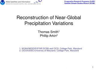 Reconstruction of Near-Global Precipitation Variations Thomas Smith 1 Phillip Arkin 2