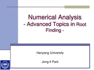 Numerical Analysis - Advanced Topics in  Root Finding  -