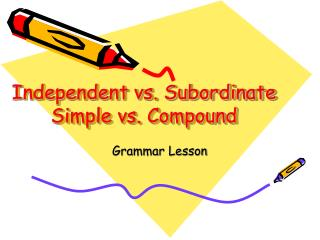 Independent vs. Subordinate Simple vs. Compound