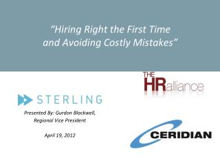 """ Hiring Right the First Time  and Avoiding Costly Mistakes """