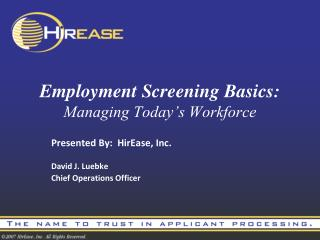 Employment Screening Basics: Managing Today�s Workforce
