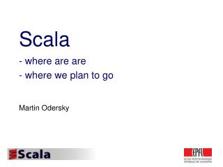 Scala - where are are - where we plan to go