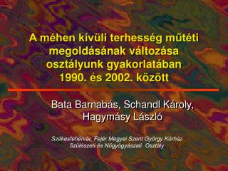 Bata Barnabás, Schandl Károly,  Hagymásy László