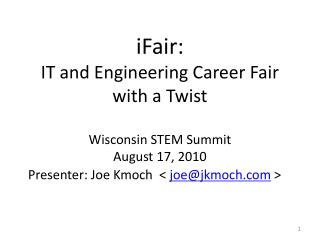 iFair: IT and Engineering Career Fair with a Twist Wisconsin STEM Summit August 17, 2010