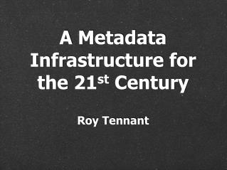 A Metadata Infrastructure for the 21 st  Century