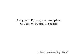 Analyses of K S  decays - status update      C. Gatti, M. Palutan, T. Spadaro