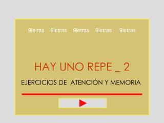 HAY UNO REPE _ 2 EJERCICIOS DE  ATENCIÓN Y MEMORIA