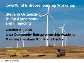 Iowa Wind Entrepreneurship Workshop Steps in Organizing, Utility Agreements, and Financing