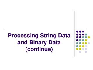 Processing String Data and Binary Data (continue)